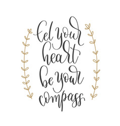 let your heart be your compass - hand lettering vector image