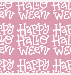 only text happy halloween seamless pattern hand vector image
