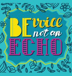 be avoice not an echo social poster vector image
