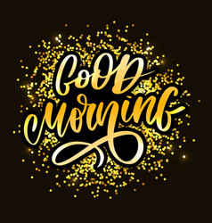 good morning lettering text slogan calligraphy vector image
