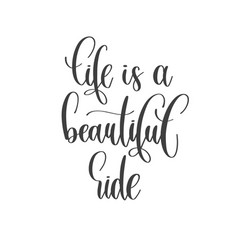 Life is a beautiful ride - hand lettering vector