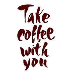 take coffee with you vector image vector image