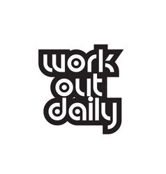 Bold text work out daily inspiring quotes text vector