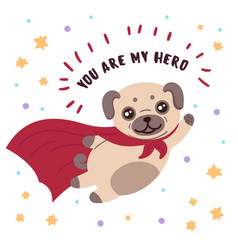 Pug in superhero mask and cloakyou are my hero vector