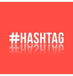 white inscription hashtag with reflection vector image