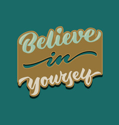 Believe in yourself vintage hand lettering poster vector