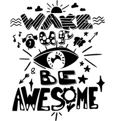 Wake up and be awesome hand drawn lettering vector