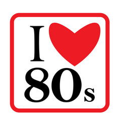 I love 80s eighties sign disco rap rock retro vector