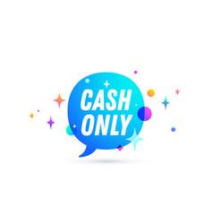 Cash only speech bubble vector