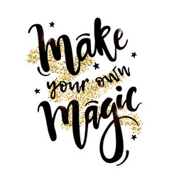 With make your own magic inspirational quote with vector