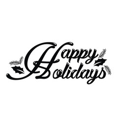 happy holidays lettering calligraphy vector image