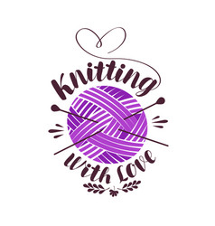 Knitting with love lettering ball of yarn with vector