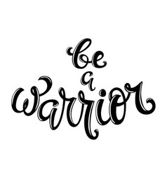 be a warrior hand drawn lettering vector image