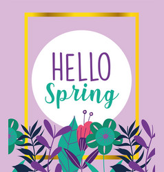 hello spring flowers floral nature foliage vector image