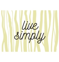 Live simply inscription Greeting card with vector image