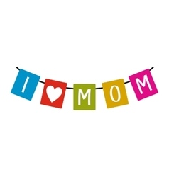 Festive bunting flags with letters i love mom icon vector