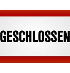 Red and white rectangular geschlossen sign vector image