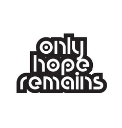Bold text only hope remains inspiring quotes text vector