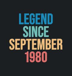 Legend since september 1980 - retro vintage vector
