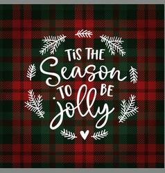 Tis season to be jolly christmas greeting vector