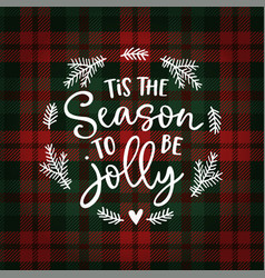 tis the season to be jolly christmas greeting vector image