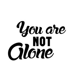 Positive quote design - you are not alone vector