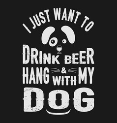 I just want drink beer with dog pet animal lover vector