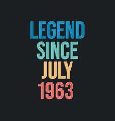Legend since july 1963 - retro vintage birthday vector