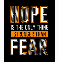 hope is only thing stronger than fear vector image