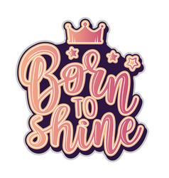 A slogan born to shine vector
