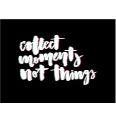 Glitch slogan collect moments print for t-shirt vector