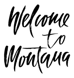 welcome to montana modern dry brush lettering vector image