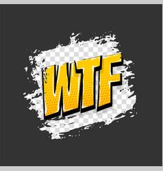 comic text pop art grunge brush wtf vector image