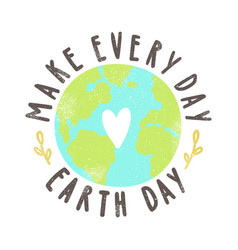 make every day earth day vector image