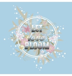 Let love Bloom floral card Happy Valentine day vector