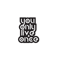 bold text you only live once inspiring quotes vector image