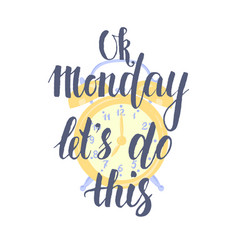 ok monday lets do this - hand drawn inspirational vector image