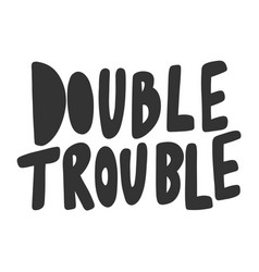 Double trouble hand drawn vector