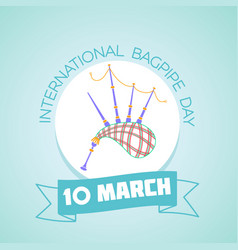 10 march international bagpipe day vector image vector image