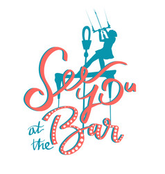 See you at the bar calligraphy kitesurfer girl vector