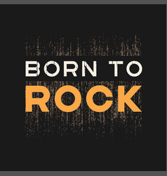 Born to rock t-shirt and apparel design with vector