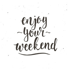 Enjoy your weekend Hand drawn typography poster vector image