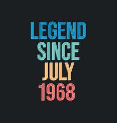 Legend since july 1968 - retro vintage birthday vector