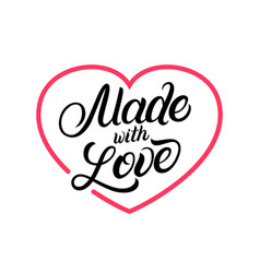 Made with love hand written lettering label vector