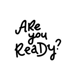 Are you ready lettering black onwhite vector