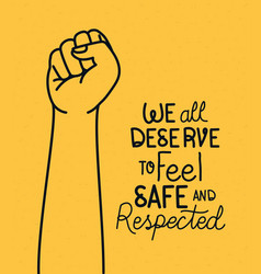 We all deserve to feel safe text with fist vector