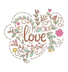 love text romantic lettering with floral vector image vector image