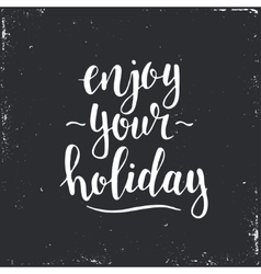 Enjoy your holiday Hand drawn typography poster vector image