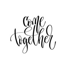 come together - hand lettering inscription text vector image