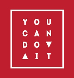 You can Do it Motivational quote on black vector image